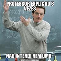 PROFESSOR EXPLICOU 3 VEZESNAO INTENDI NEM UMA~