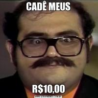 CADÊ MEUSR$10,00