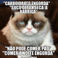 'CARBOIDRATO ENGORDA'      'SUCO DETOX SECA  A BARRIGA''NÃO PODE COMER PÃO'  'COMER A NOITE ENGORDA'