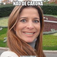 NÃO DE CARONA