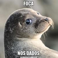 FOCANOS DADOS