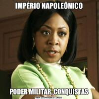 IMPÉRIO NAPOLEÔNICOPODER MILITAR, CONQUISTAS