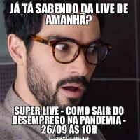 JÁ TÁ SABENDO DA LIVE DE AMANHÃ?SUPER LIVE - COMO SAIR DO DESEMPREGO NA PANDEMIA - 26/09 ÀS 10H
