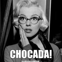 CHOCADA!