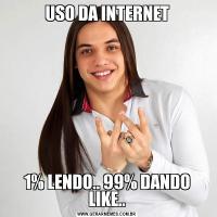 USO DA INTERNET1% LENDO.. 99% DANDO LIKE..