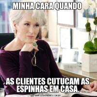 MINHA CARA QUANDO AS CLIENTES CUTUCAM AS ESPINHAS EM CASA.