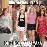 INDO AO BANHEIRODEPOIS DE UMA SEMANA