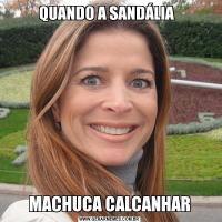 QUANDO A SANDÁLIA  MACHUCA CALCANHAR