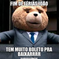 FIM DE FÉRIAS JOÃOTEM MUITO BOLETO PRA BAIXARRRR