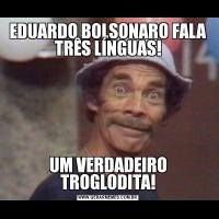 EDUARDO BOLSONARO FALA TRÊS LÍNGUAS!UM VERDADEIRO TROGLODITA!
