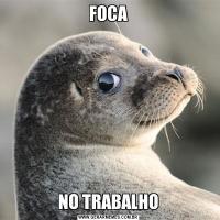 FOCANO TRABALHO