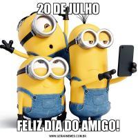 20 DE JULHOFELIZ DIA DO AMIGO!