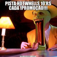 PISTA HOTWHELLS 10 R$ CADA !PROMOÇÃO!!!