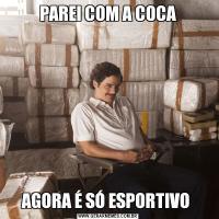 PAREI COM A COCAAGORA É SÓ ESPORTIVO