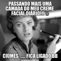 PASSANDO MAIS UMA CAMADA DO MEU CREME  FACIAL DIÁRIO!!!☺CIÚMES. ..... FICA LIGADO BB