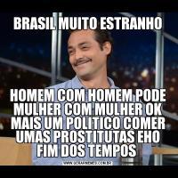 BRASIL MUITO ESTRANHOHOMEM COM HOMEM PODE MULHER COM MULHER OK MAIS UM POLITICO COMER UMAS PROSTITUTAS EHO FIM DOS TEMPOS