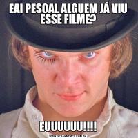 EAI PESOAL ALGUEM JÁ VIU ESSE FILME?EUUUUUU!!!!