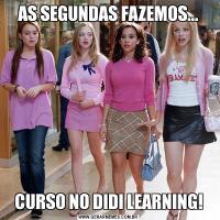 AS SEGUNDAS FAZEMOS...CURSO NO DIDI LEARNING!