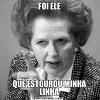 FOI ELEQUE ESTOUROU MINHA LINHA