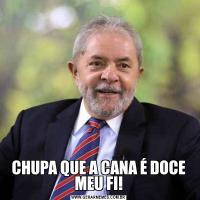 CHUPA QUE A CANA É DOCE MEU FI!