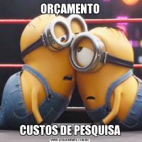 ORÇAMENTOCUSTOS DE PESQUISA