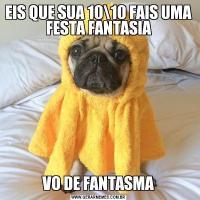 EIS QUE SUA 1010 FAIS UMA FESTA FANTASIAVO DE FANTASMA