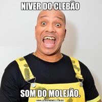 NIVER DO CLEBÃOSOM DO MOLEJÃO.