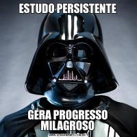 ESTUDO PERSISTENTEGERA PROGRESSO MILAGROSO