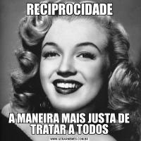 RECIPROCIDADEA MANEIRA MAIS JUSTA DE TRATAR A TODOS
