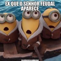 EX QUE O SENHOR FEUDAL APARECE