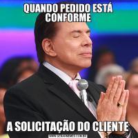 QUANDO PEDIDO ESTÁ CONFORMEA SOLICITAÇÃO DO CLIENTE