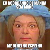 EU ACORDANDO DE MANHÃ SEM MAKEME OLHEI NO ESPELHO