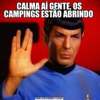 CALMA AÍ GENTE, OS CAMPINGS ESTÃO ABRINDO