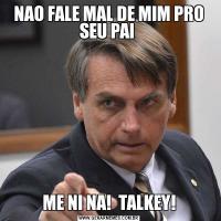 NAO FALE MAL DE MIM PRO SEU PAI ME NI NA!  TALKEY!