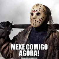 MEXE COMIGO AGORA!