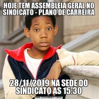HOJE TEM ASSEMBLEIA GERAL NO SINDICATO - PLANO DE CARREIRA28/11/2019 NA SEDE DO SINDICATO AS 15:30