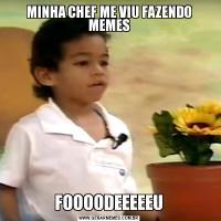 MINHA CHEF ME VIU FAZENDO MEMESFOOOODEEEEEU