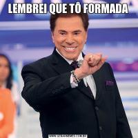 LEMBREI QUE TÔ FORMADA