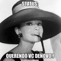STATUS:QUERENDO VC DENOVO!!