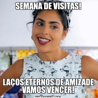 SEMANA DE VISITAS!LAÇOS ETERNOS DE AMIZADE VAMOS VENCER!