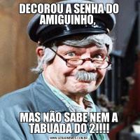 DECOROU A SENHA DO AMIGUINHO, MAS NÃO SABE NEM A TABUADA DO 2!!!!