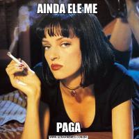 AINDA ELE ME PAGA