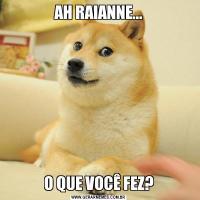 AH RAIANNE...O QUE VOCÊ FEZ?