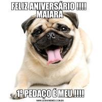 FELIZ ANIVERSÁRIO !!!!   MAIARA 1º PEDAÇO É MEU !!!!