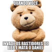QUANDO VOCÊINVADE OS BASTIDORES DO BBB E MATA O DANIEL