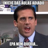 INÍCIO DAS AULAS ADIADOEPA NEM QUERIA...
