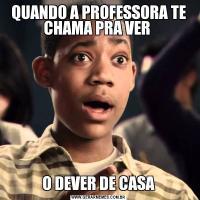 QUANDO A PROFESSORA TE CHAMA PRA VER O DEVER DE CASA