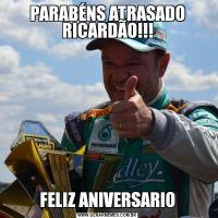 PARABÉNS ATRASADO RICARDÃO!!!FELIZ ANIVERSARIO