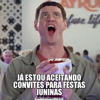 JÁ ESTOU ACEITANDO CONVITES PARA FESTAS JUNINAS