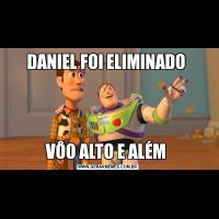 DANIEL FOI ELIMINADO VÔO ALTO E ALÉM